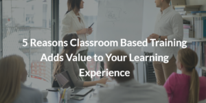 Added value of Classroom based Trainings