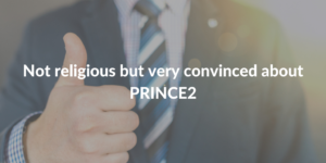 Convinced about PRINCE2