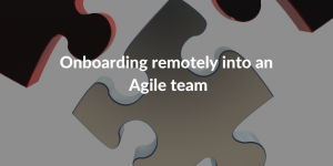 Onboarding new staff into your agile team