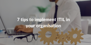 7 tips to implement ITIL in your organisation