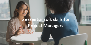 5 essential soft skills for project managers