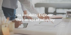 site reliability engineer - concept of reliability