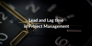 lead and lag time in project management